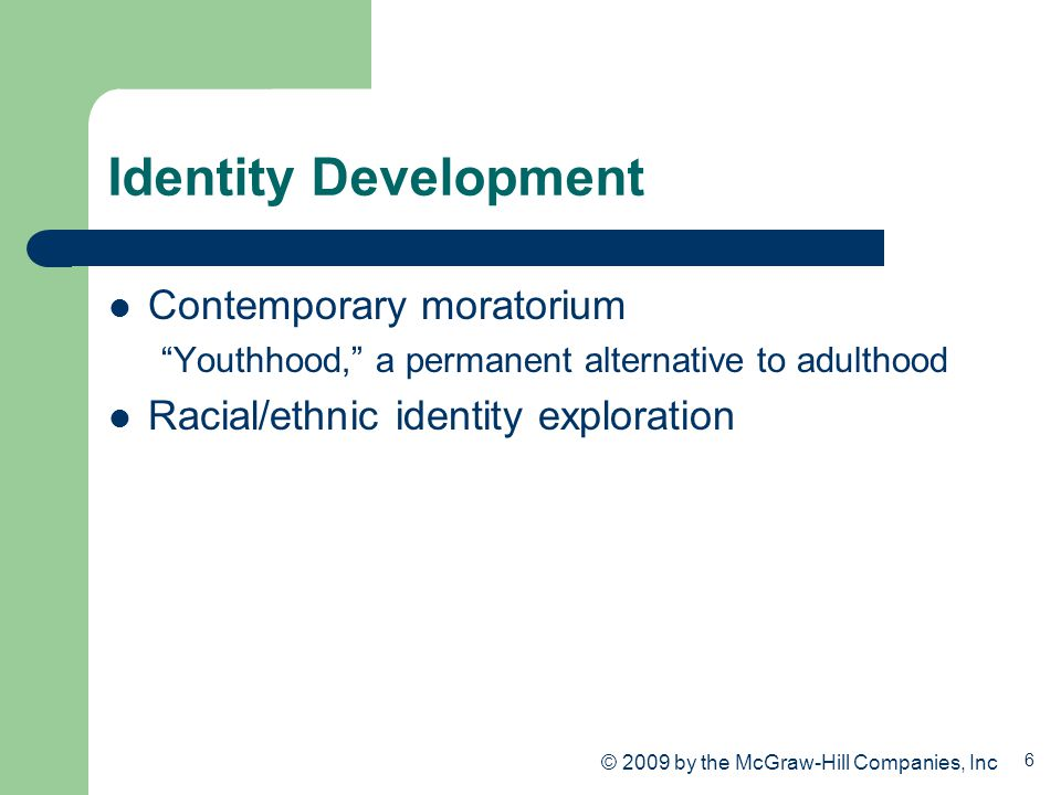"""6 Identity Development Contemporary moratorium """"Youthhood,"""" a permanent alternative to adulthood Racial/ethnic identity exploration © 2009 by the McGr"""