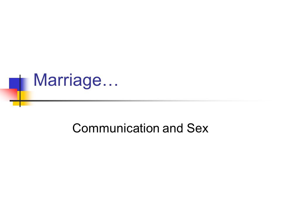 Marriage… Communication and Sex Review on sex… God designed sex to be engaged within marriage.
