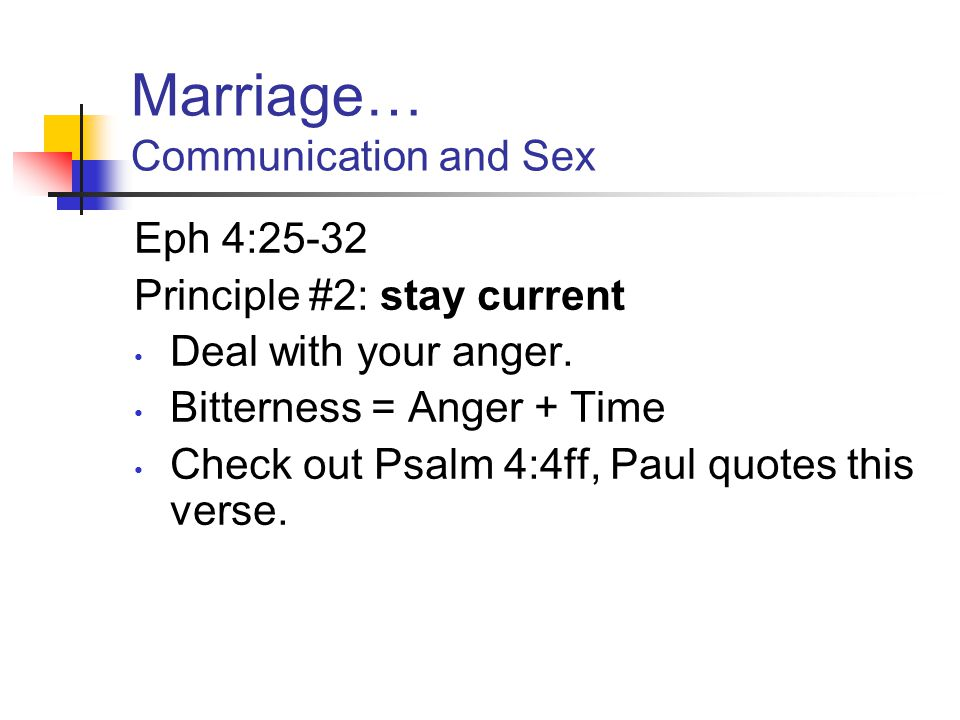 Marriage… Communication and Sex Eph 4:25-32 Principle #3: No unwholesome talk Wholesome talk builds up a person.