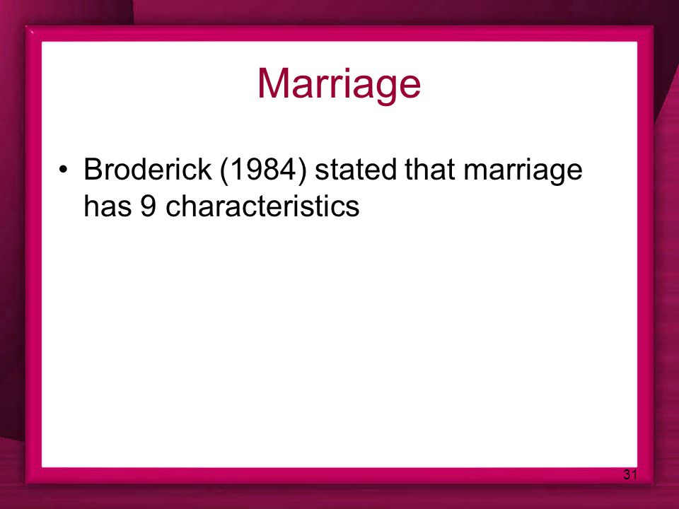 31 Marriage Broderick (1984) stated that marriage has 9 characteristics