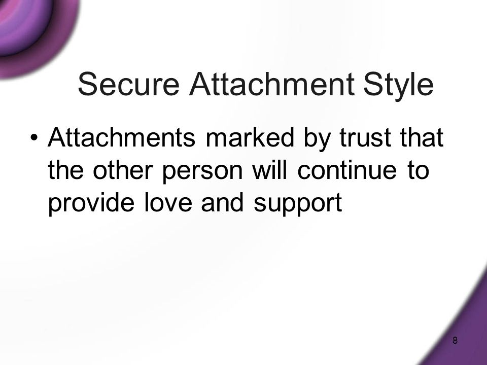 9 Preoccupied Attachment Style An expectation about social relationships characterized by trust but combined with a feeling of being unworthy of others love and fear of abandonment