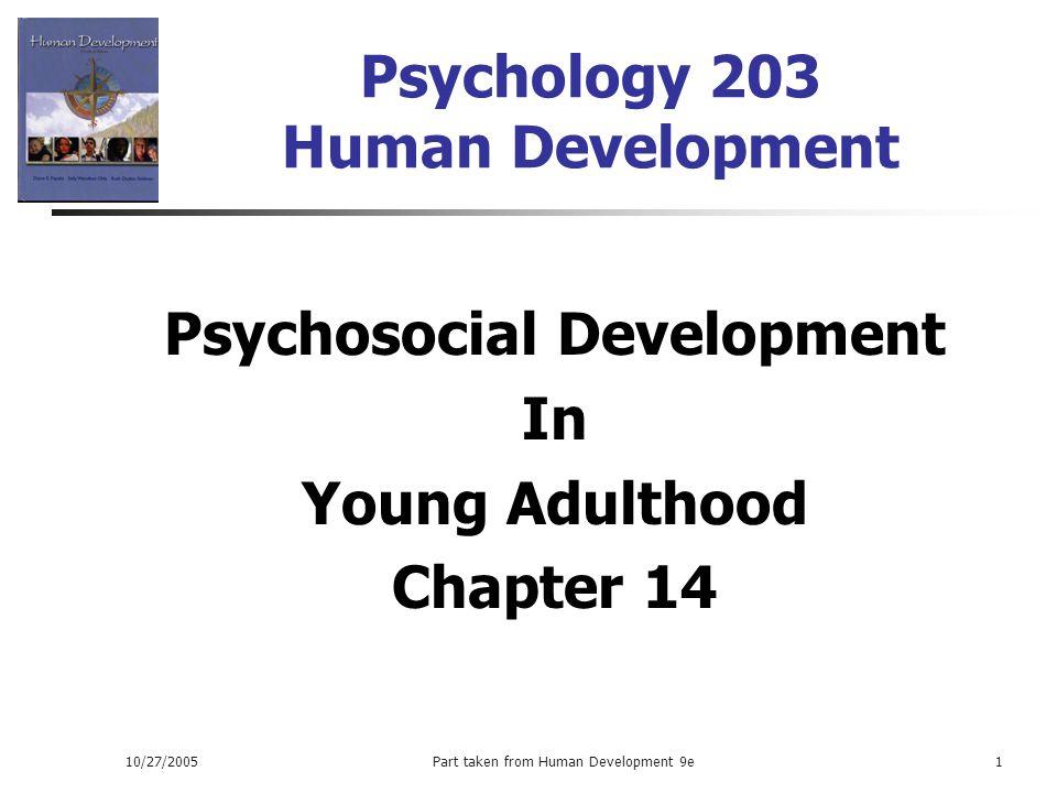 10/27/2005Part taken from Human Development 9e1 Psychology 203 Human Development Psychosocial Development In Young Adulthood Chapter 14
