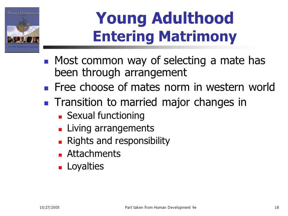 10/27/2005Part taken from Human Development 9e18 Young Adulthood Entering Matrimony Most common way of selecting a mate has been through arrangement F