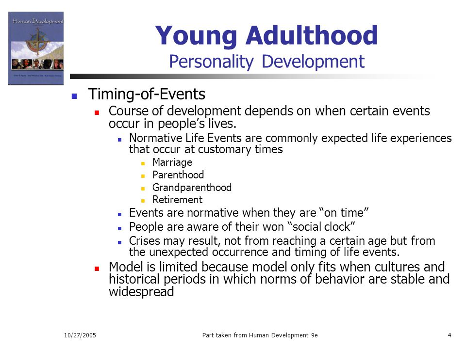 10/27/2005Part taken from Human Development 9e4 Young Adulthood Personality Development Timing-of-Events Course of development depends on when certain