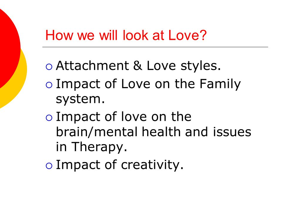 How we will look at Love.  Attachment & Love styles.