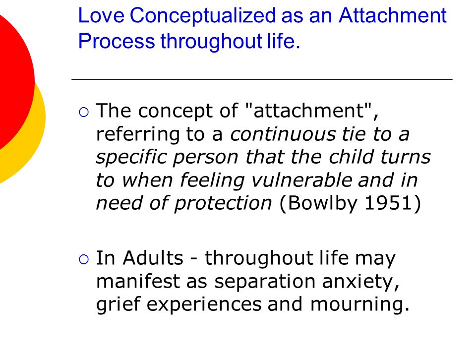 Love Conceptualized as an Attachment Process throughout life.