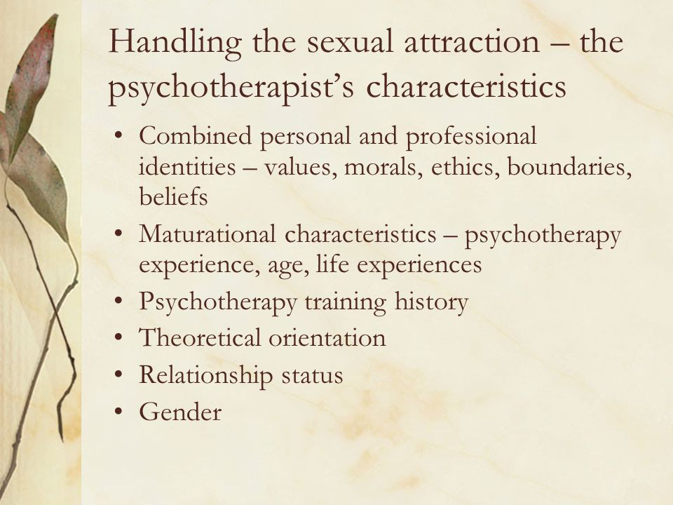 Handling the sexual attraction – the psychotherapist's characteristics Combined personal and professional identities – values, morals, ethics, boundar