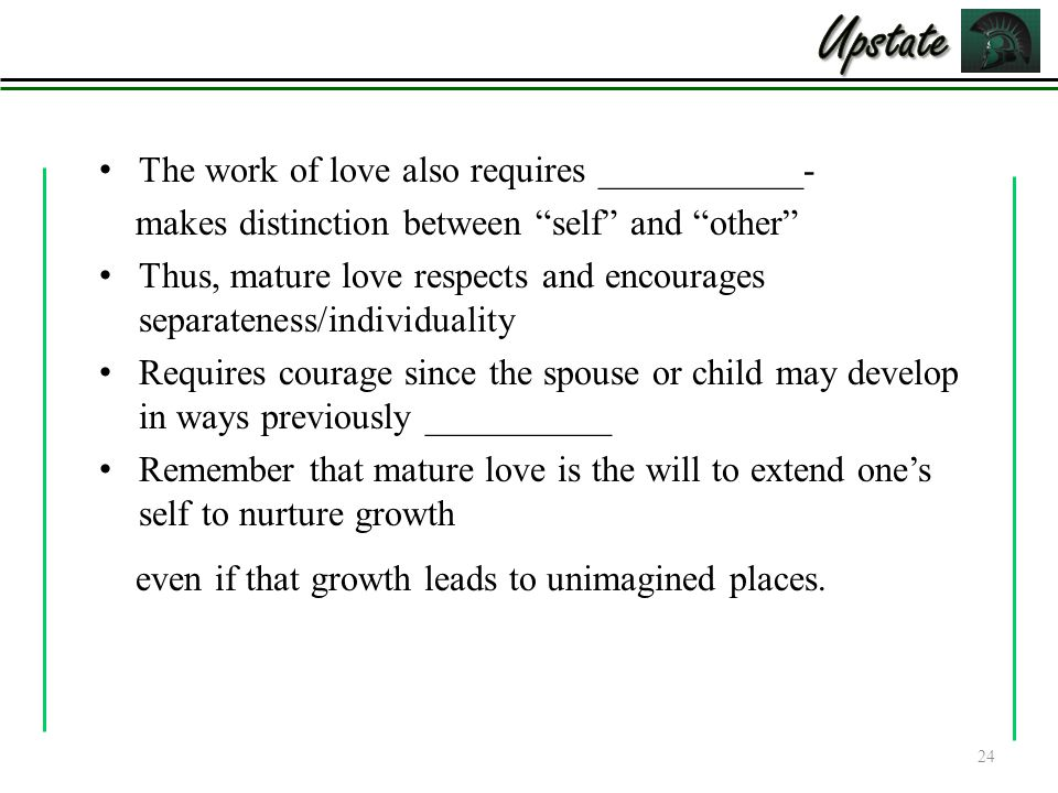 """The work of love also requires ___________- makes distinction between """"self"""" and """"other"""" Thus, mature love respects and encourages separateness/indivi"""