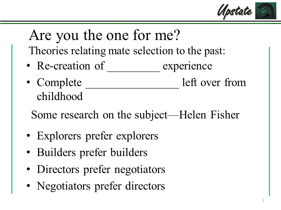 Are you the one for me? Theories relating mate selection to the past: Re-creation of _________ experience Complete ________________ left over from chi