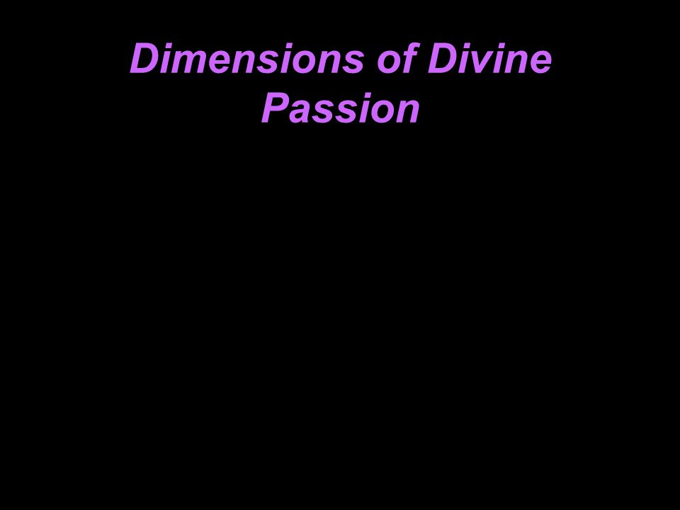 Dimensions of Divine Passion