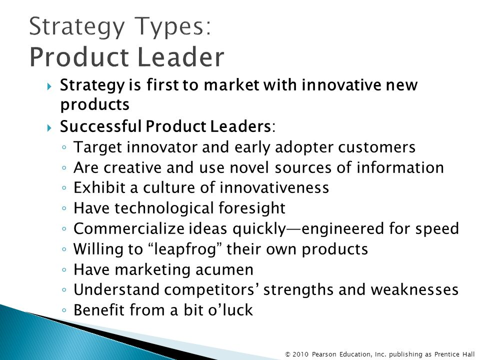 © 2010 Pearson Education, Inc. publishing as Prentice Hall  Strategy is first to market with innovative new products  Successful Product Leaders: ◦