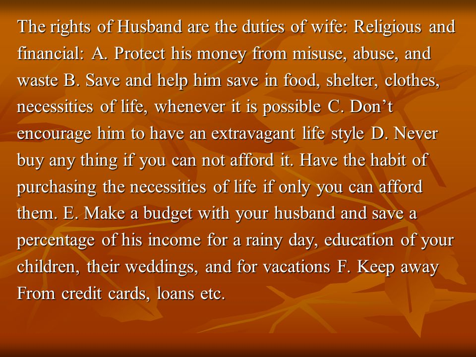 The rights of Husband are the duties of wife: Religious and financial: A.
