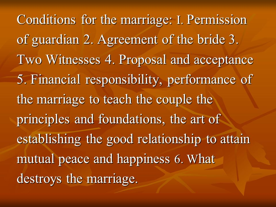 Conditions for the marriage: I. Permission of guardian 2. Agreement of the bride 3. Two Witnesses 4. Proposal and acceptance 5. Financial responsibili