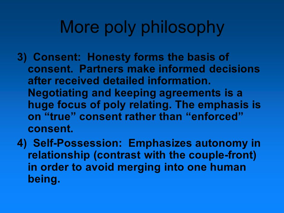 More poly philosophy 3) Consent: Honesty forms the basis of consent.