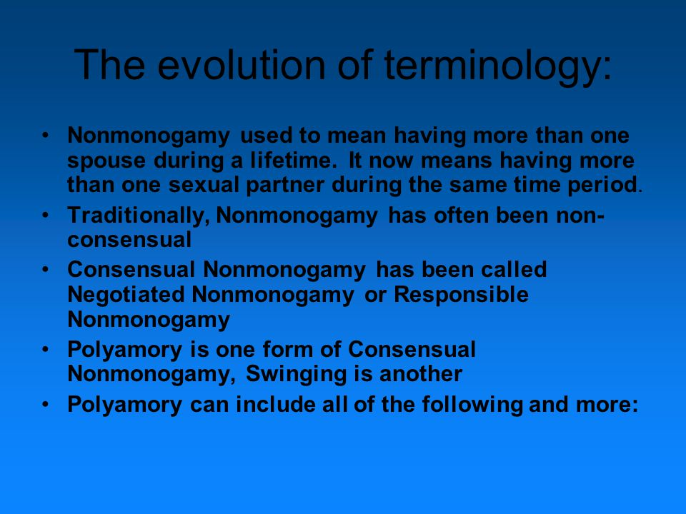 The evolution of terminology: Nonmonogamy used to mean having more than one spouse during a lifetime.