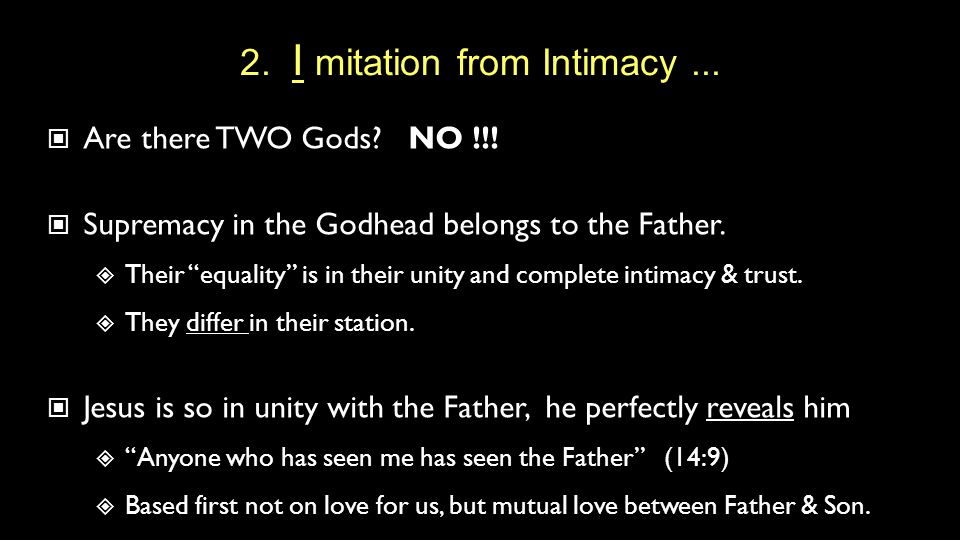 "2. I mitation from Intimacy... Are there TWO Gods? NO !!! Supremacy in the Godhead belongs to the Father.  Their ""equality"" is in their unity and com"