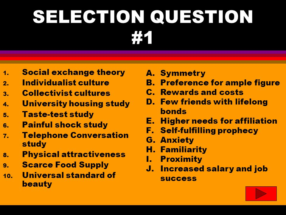 Selection Question #1- Answers 1.Social exchange theory-C.Rewards and costs 2.