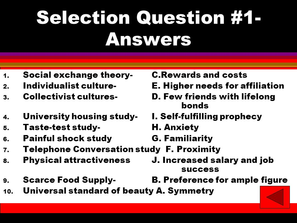 Selection Question #1- Answers 1. Social exchange theory-C.Rewards and costs 2.