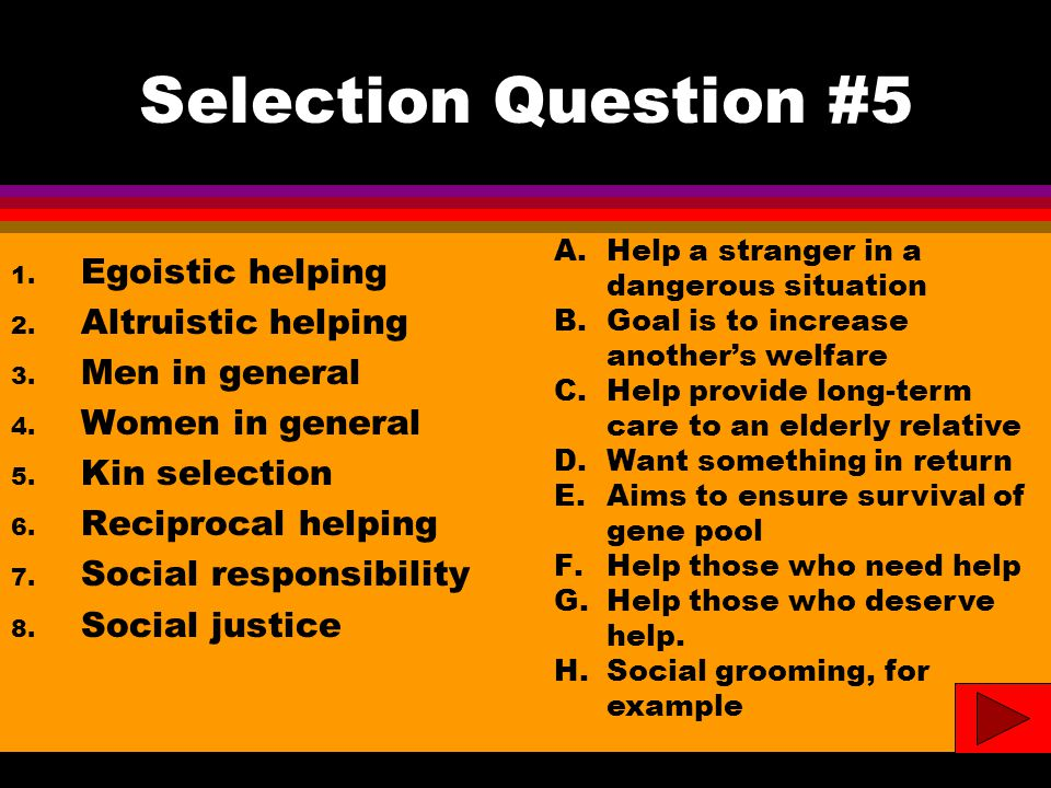 Selection Question #5 1. Egoistic helping 2. Altruistic helping 3.