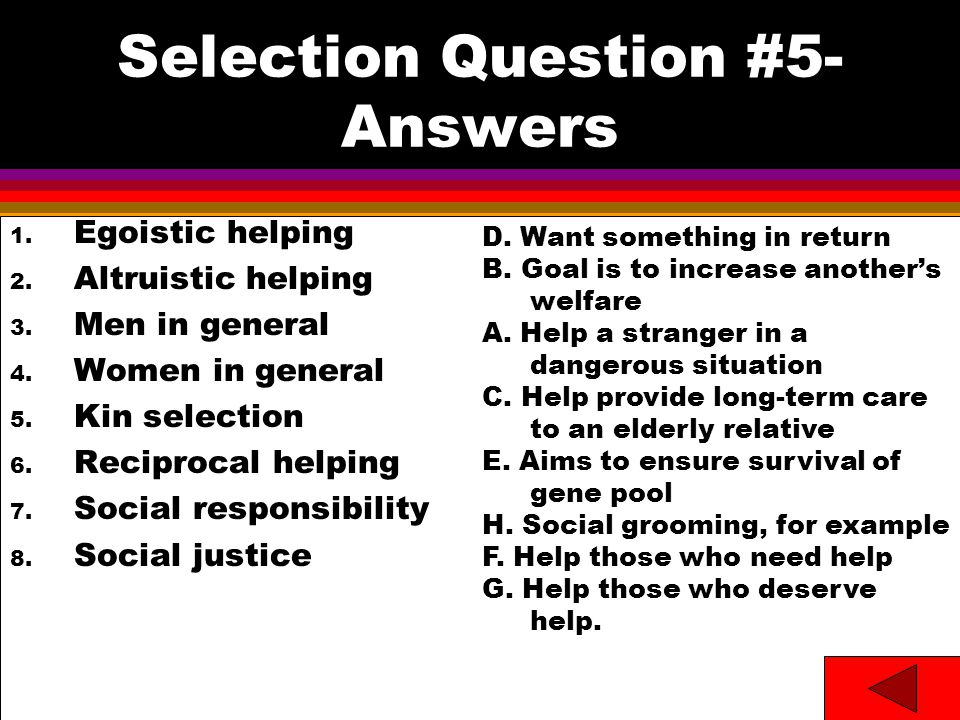 Selection Question #5- Answers 1. Egoistic helping 2.