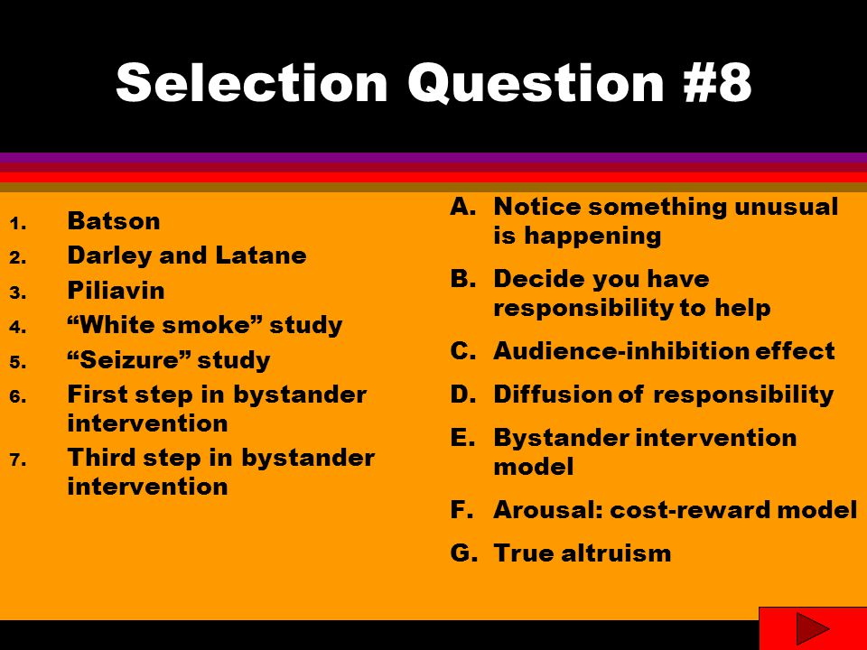 Selection Question #8- Answers 1.Batson 2. Darley and Latane 3.