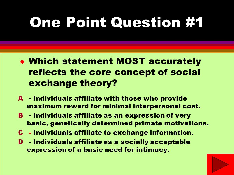 One Point Question #1 l Which statement MOST accurately reflects the core concept of social exchange theory.