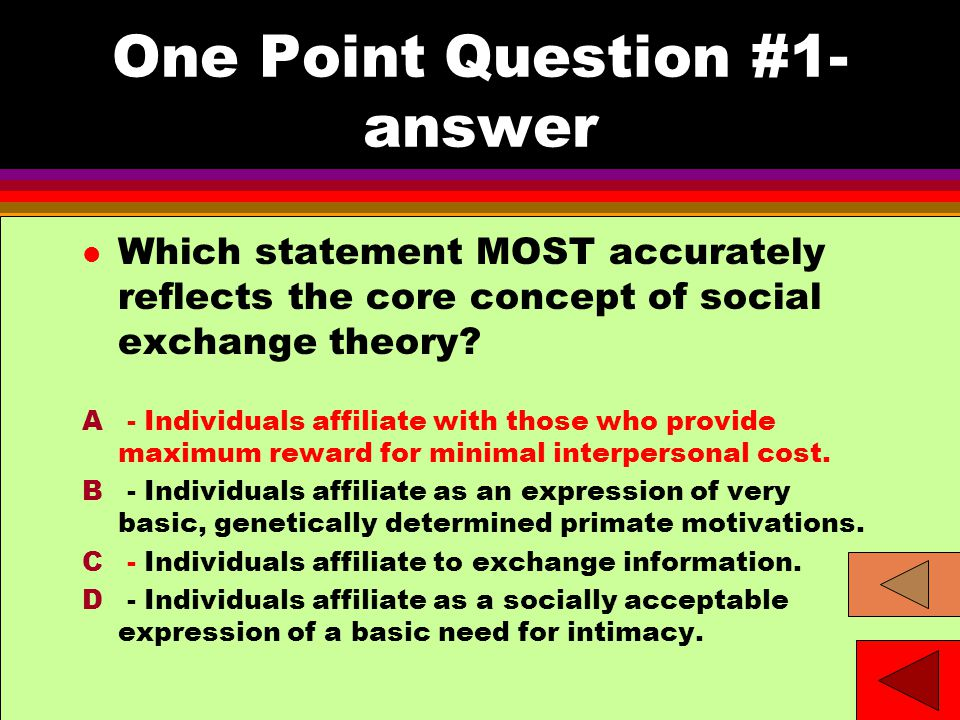One Point Question #1- answer l Which statement MOST accurately reflects the core concept of social exchange theory.
