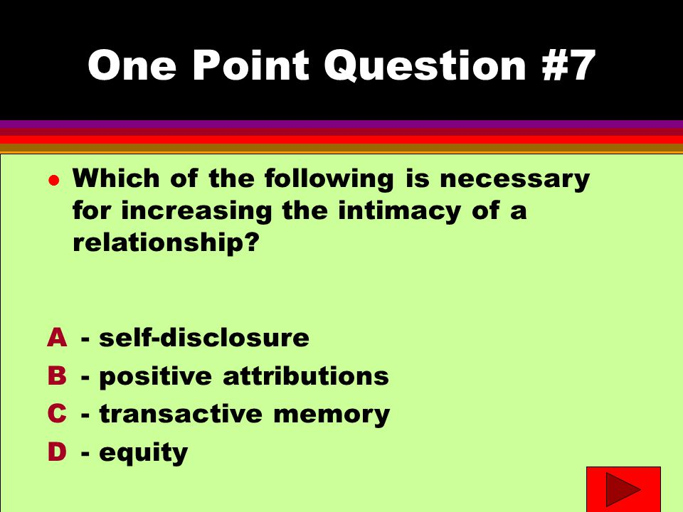 One Point Question #7 l Which of the following is necessary for increasing the intimacy of a relationship.