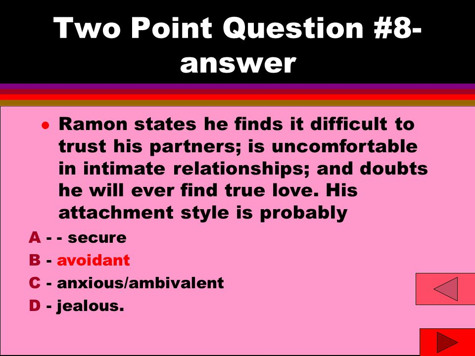 Two Point Question #8- answer l Ramon states he finds it difficult to trust his partners; is uncomfortable in intimate relationships; and doubts he will ever find true love.