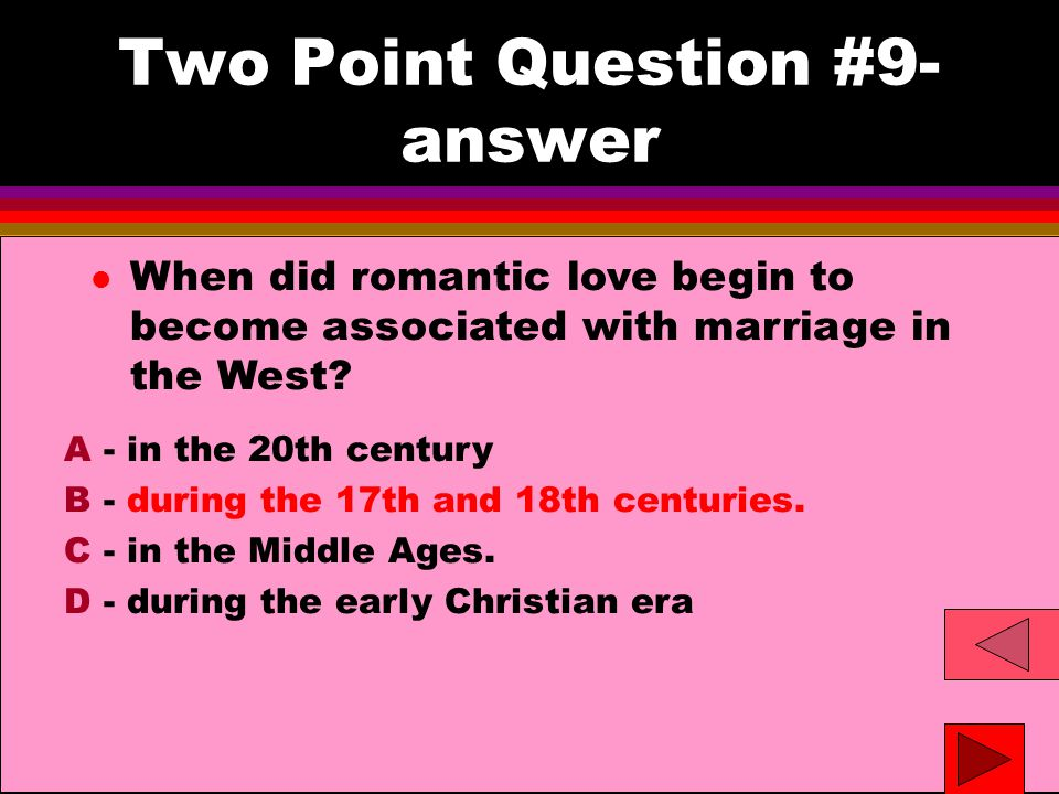 Two Point Question #9- answer l When did romantic love begin to become associated with marriage in the West.