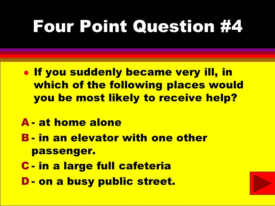 Four Point Question #4- answer l If you suddenly became very ill, in which of the following places would you be most likely to receive help.