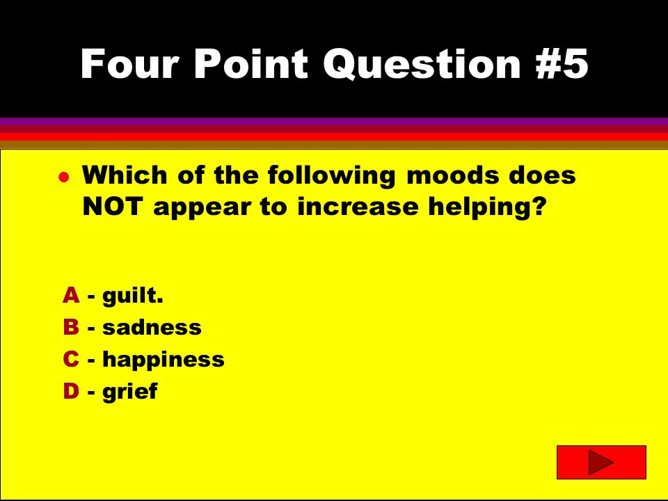 Four Point Question #5 l Which of the following moods does NOT appear to increase helping.