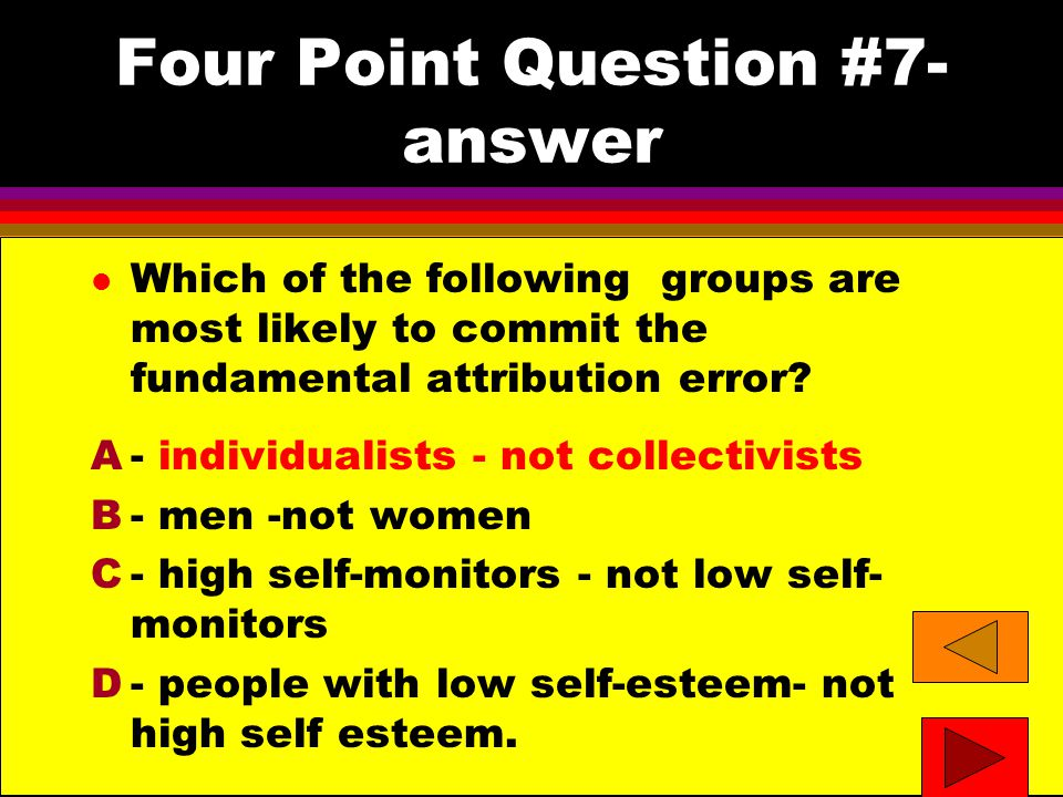 Four Point Question #7- answer l Which of the following groups are most likely to commit the fundamental attribution error.