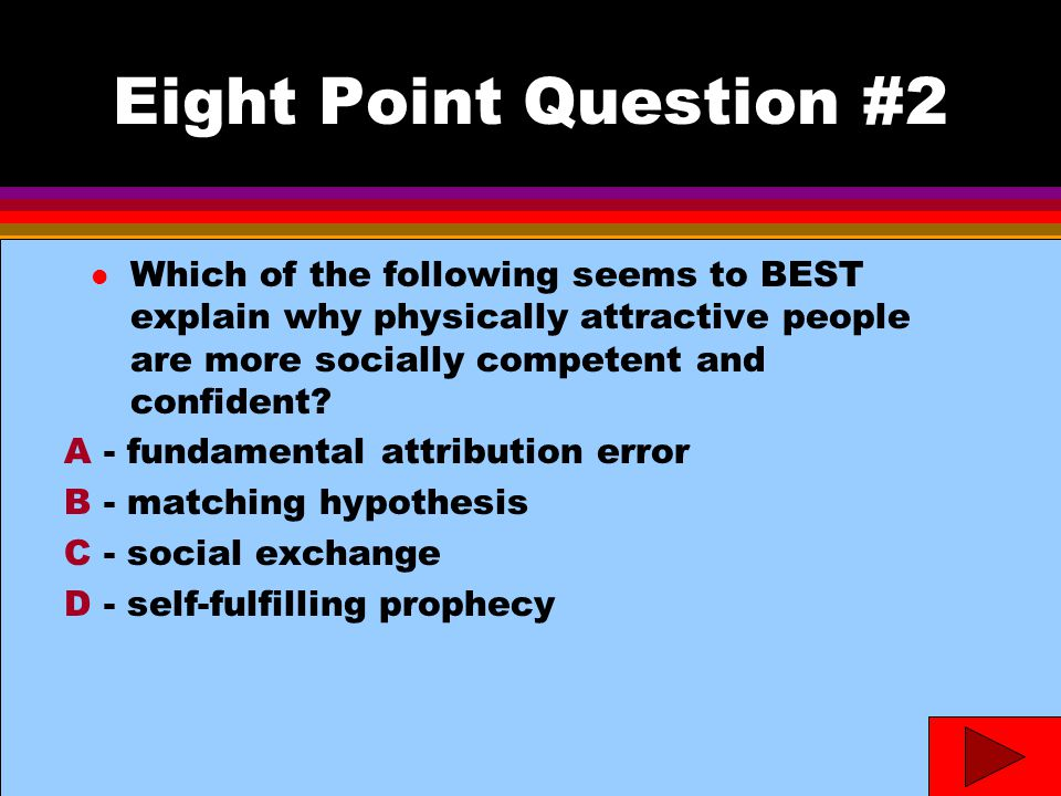 Eight Point Question #2 l Which of the following seems to BEST explain why physically attractive people are more socially competent and confident.