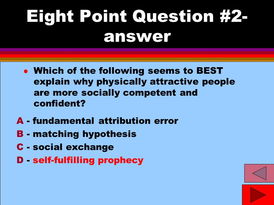 Eight Point Question #2- answer l Which of the following seems to BEST explain why physically attractive people are more socially competent and confident.
