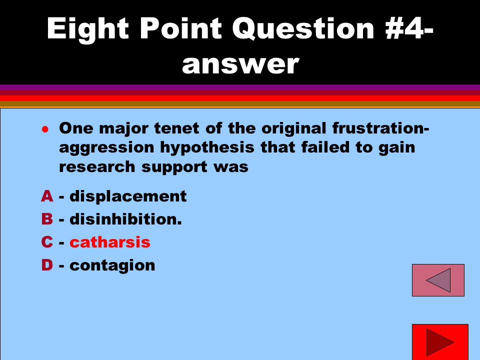 Eight Point Question #4- answer A- displacement B- disinhibition.