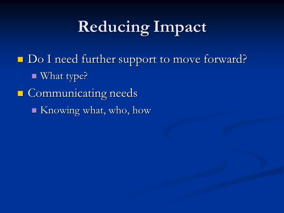 Reducing Impact Do I need further support to move forward.
