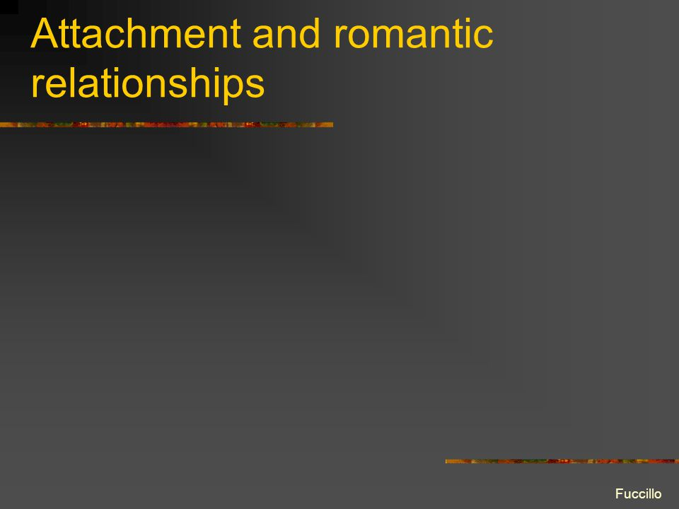 Attachment and romantic relationships Fuccillo
