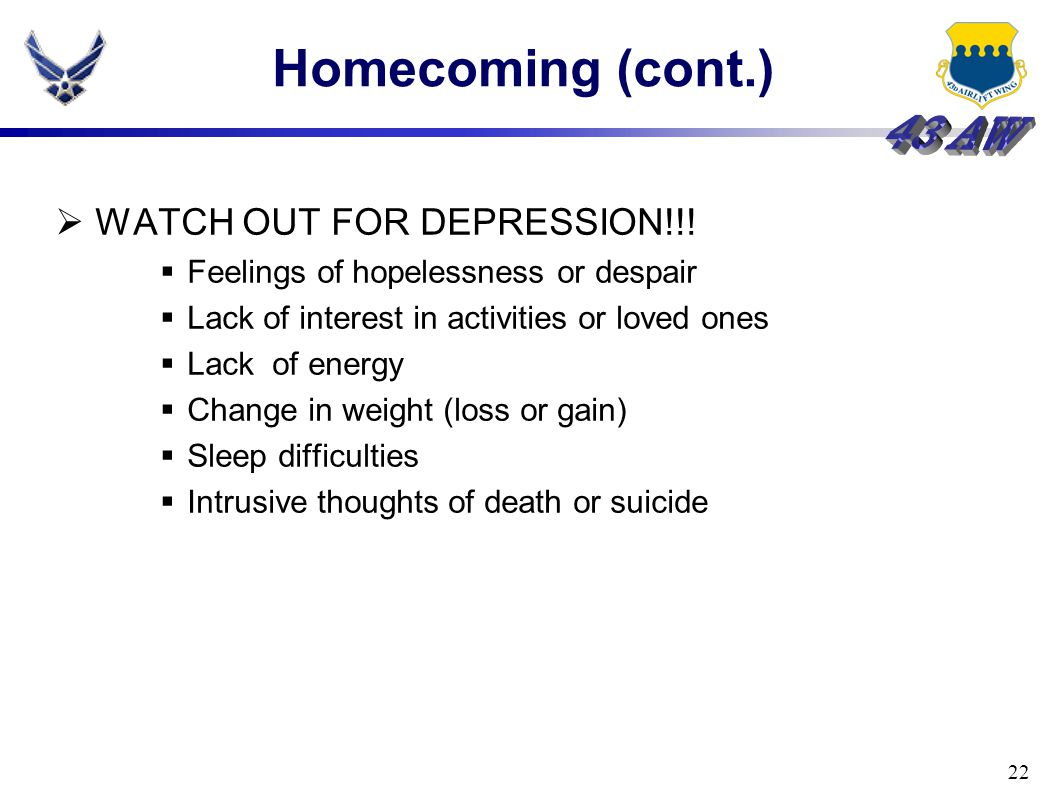 22 Homecoming (cont.)  WATCH OUT FOR DEPRESSION!!.