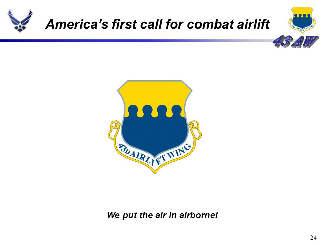 24 America's first call for combat airlift We put the air in airborne!