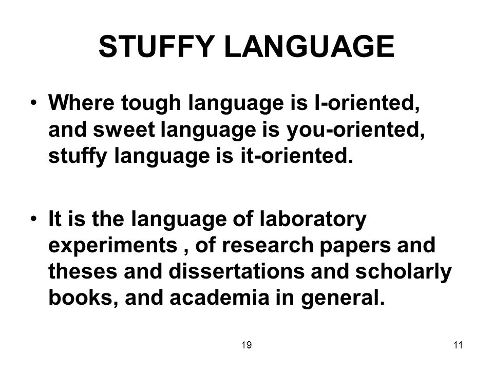 1911 STUFFY LANGUAGE Where tough language is I-oriented, and sweet language is you-oriented, stuffy language is it-oriented.