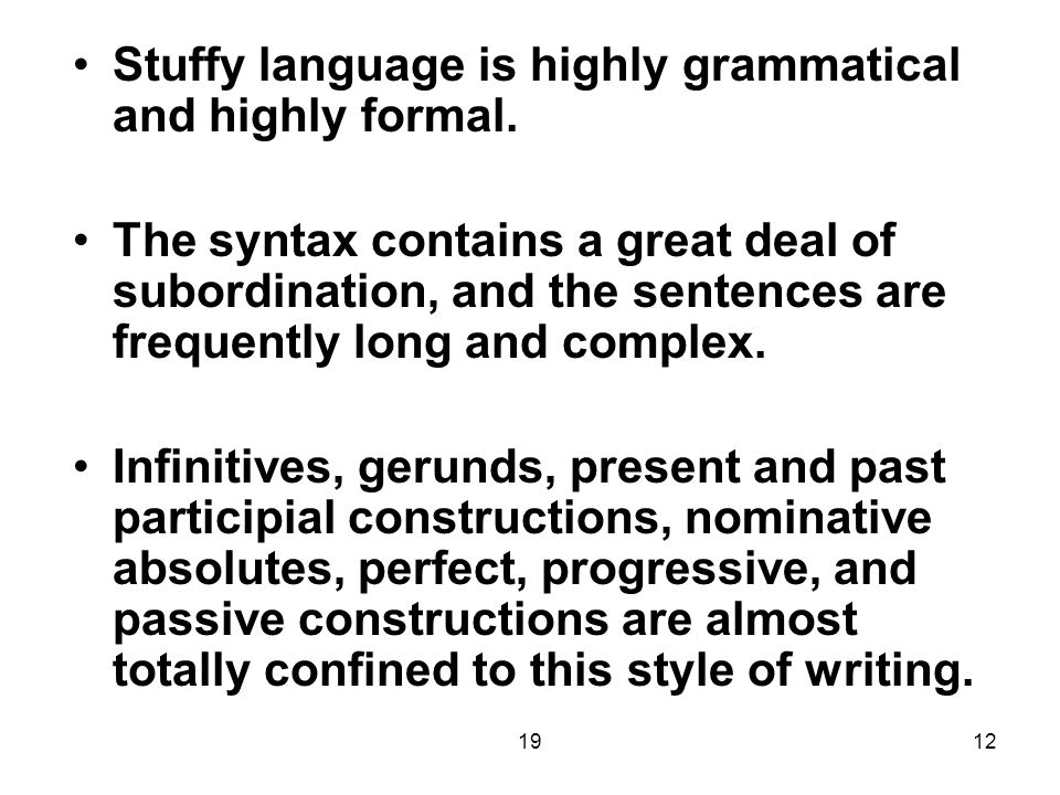 1912 Stuffy language is highly grammatical and highly formal.
