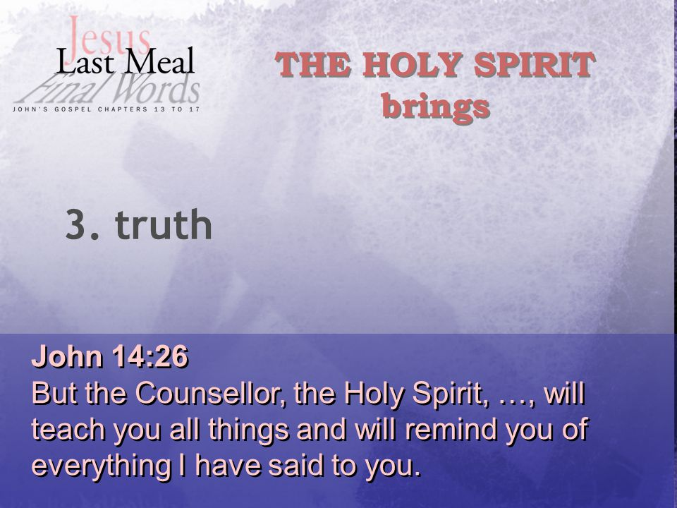 John 14:26 But the Counsellor, the Holy Spirit, …, will teach you all things and will remind you of everything I have said to you.