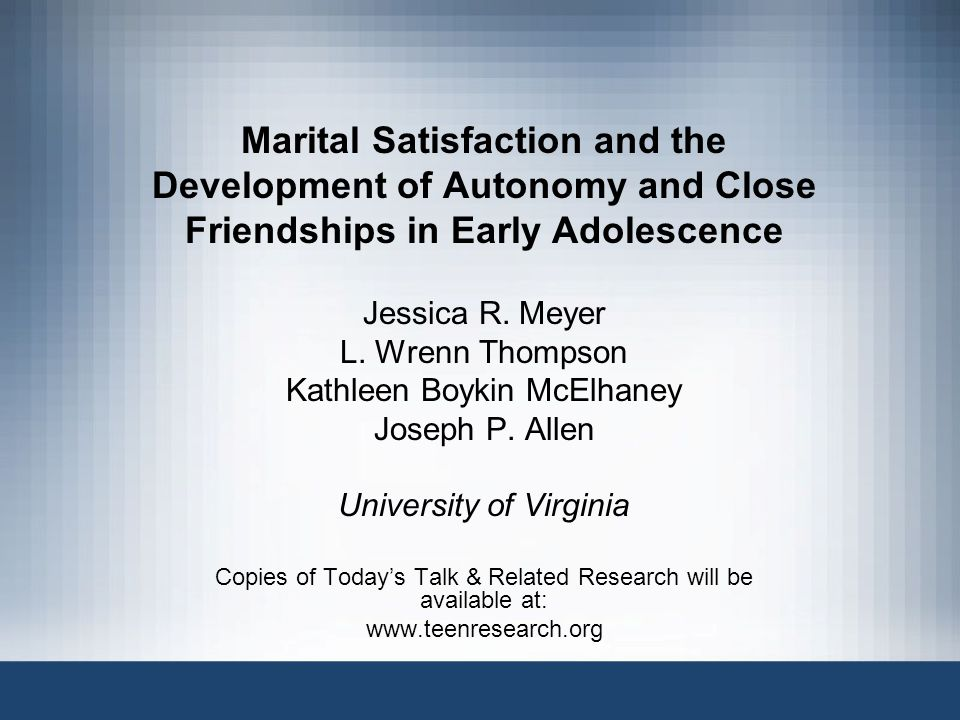 Marital Satisfaction and the Development of Autonomy and Close Friendships in Early Adolescence Jessica R. Meyer L. Wrenn Thompson Kathleen Boykin McE