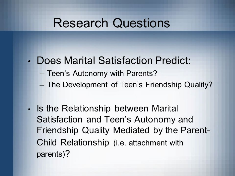 Research Questions Does Marital Satisfaction Predict: –Teen's Autonomy with Parents.