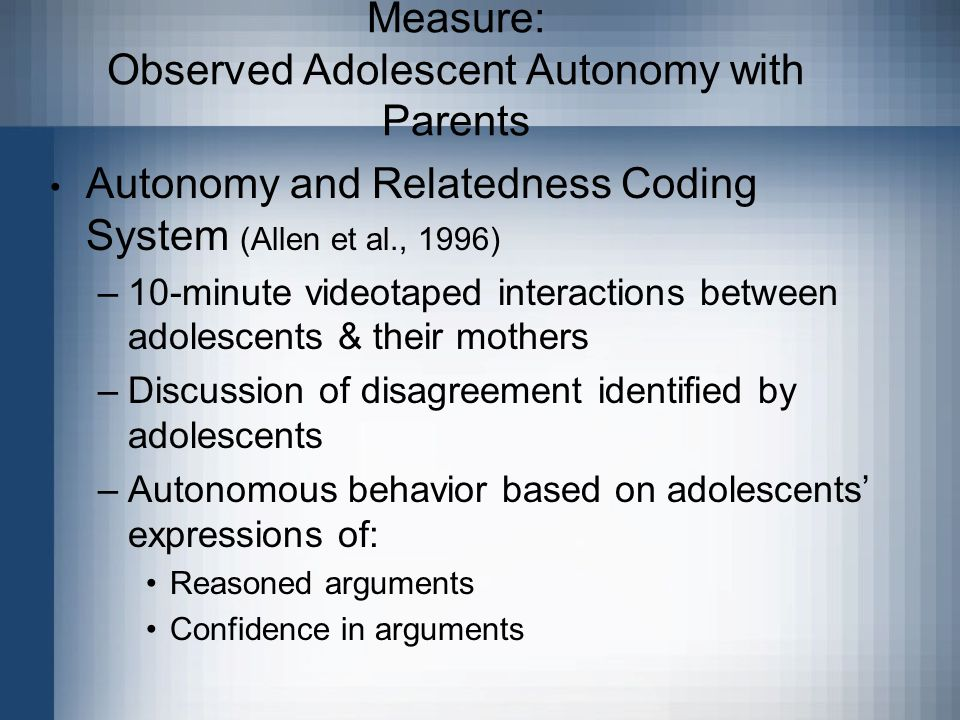 Measure: Observed Adolescent Autonomy with Parents Autonomy and Relatedness Coding System (Allen et al., 1996) –10-minute videotaped interactions betw
