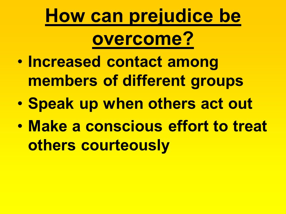 How can prejudice be overcome.