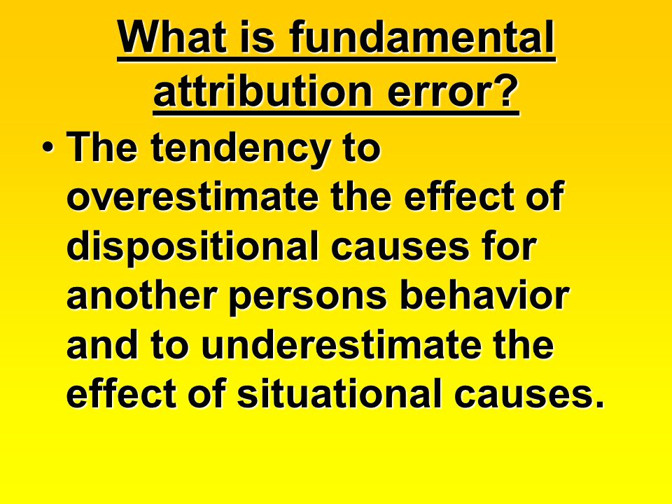 What is fundamental attribution error.