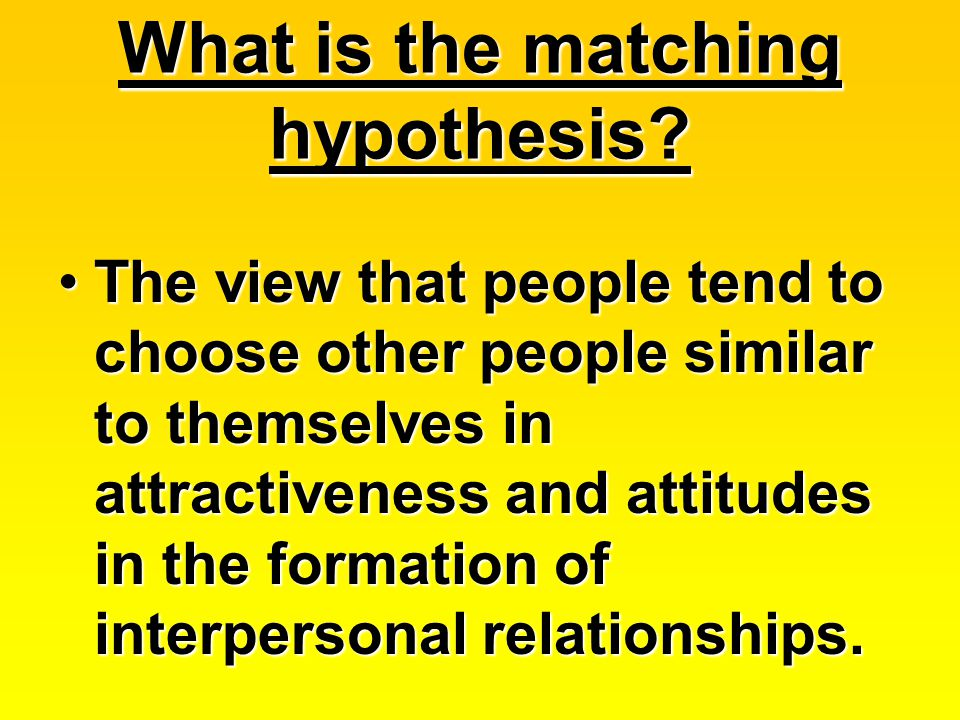 What is the matching hypothesis.