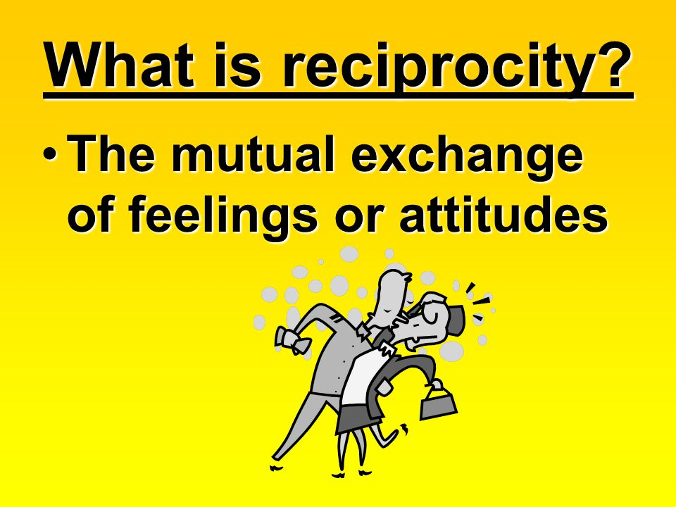What is reciprocity.